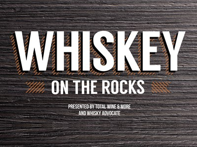 Whiskey on the Rocks Presented by TOTAL WINE and WHISKY ADVOCATE